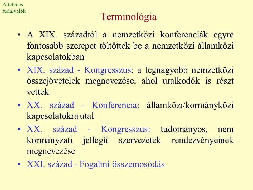 Terminológia •A XIX. századtól a nemzetközi konferenciák egyre fontosabb szerepet töltöttek be a nemzetközi államközi kapcsolatokban •XIX. század - Ko