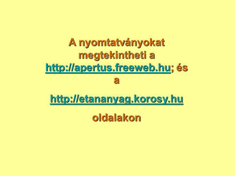 A nyomtatványokat megtekintheti a http://apertus.freeweb.hu; és a http://apertus.freeweb.hu http://etananyag.korosy.hu oldalakon