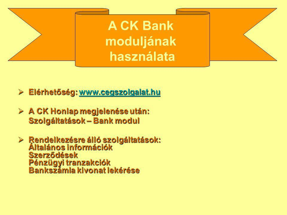  Elérhetőség: www.cegszolgalat.hu www.cegszolgalat.hu  A CK Honlap megjelenése után: Szolgáltatások – Bank modul  Rendelkezésre álló szolgáltatások