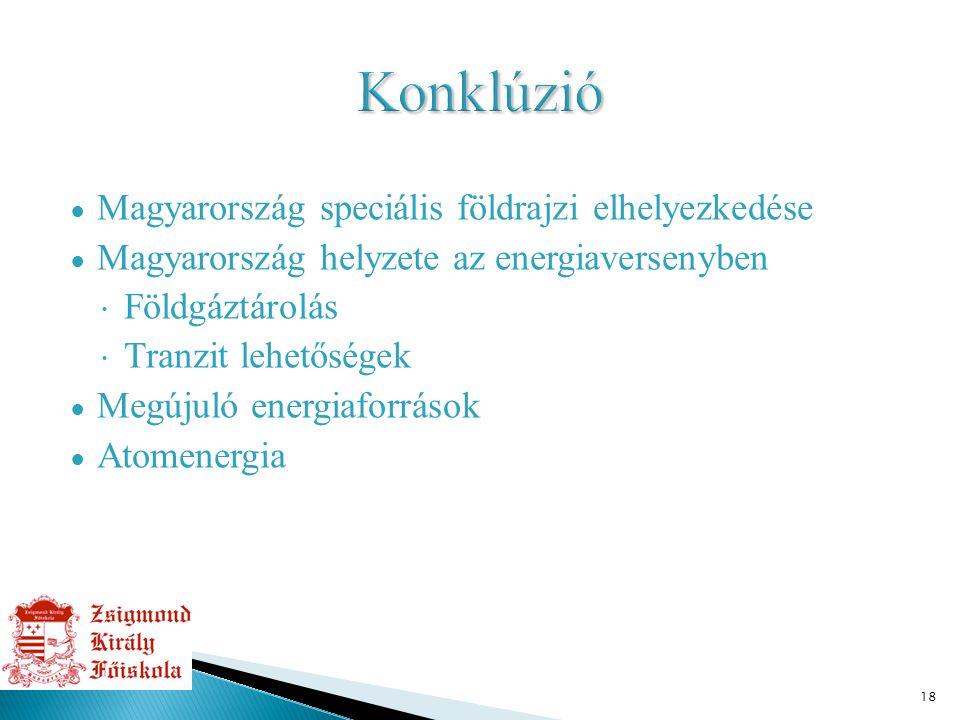 18 ● Magyarország speciális földrajzi elhelyezkedése ● Magyarország helyzete az energiaversenyben  Földgáztárolás  Tranzit lehetőségek ● Megújuló en