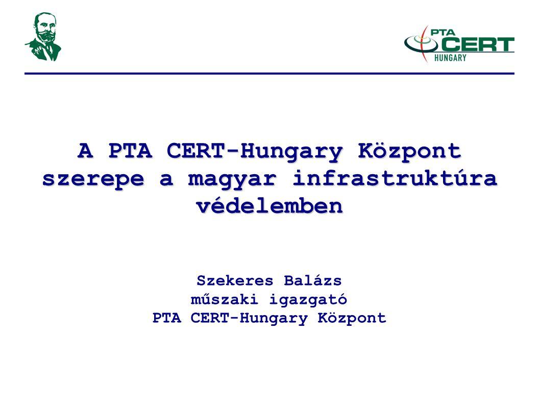 A PTA CERT-Hungary Központ szerepe a magyar infrastruktúra védelemben Szekeres Balázs műszaki igazgató PTA CERT-Hungary Központ