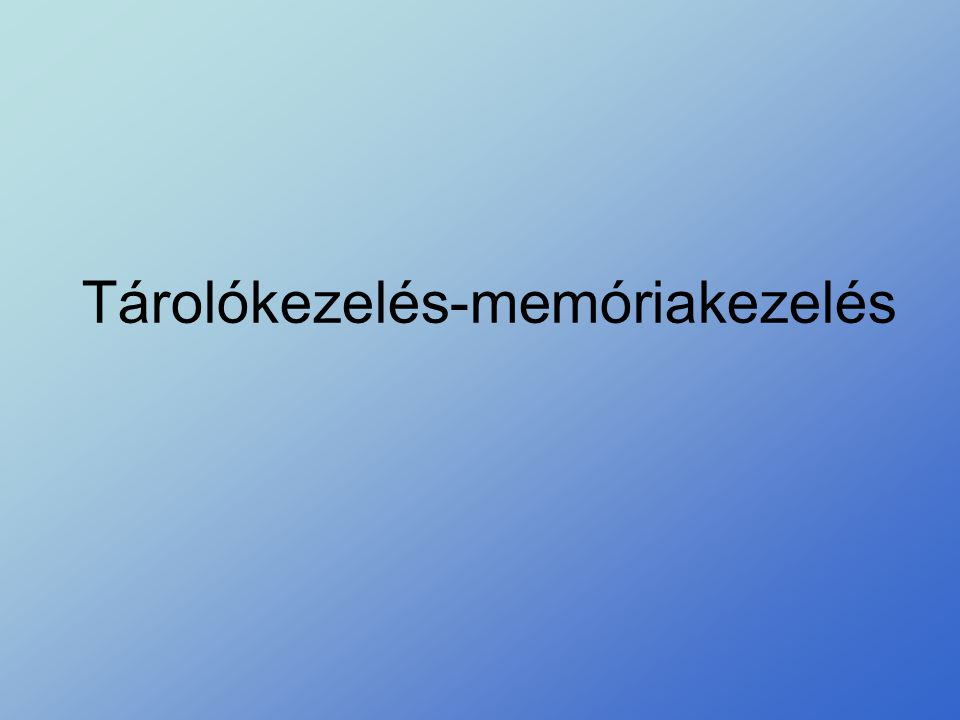 """Tárolókezelés feladatai •a CPU által megcímzett címen lévő érték elérése •tárhierarchia hatékony működtetése : virtuális-logikai címek kezelése, lapozás, szegmentálás •memória """"szétosztása (több program, több felhasználó között...) •""""védelem –rendszer programok a felhasználótól –felhasználók adatai –felhasználók programjai (de közös eljárások)"""