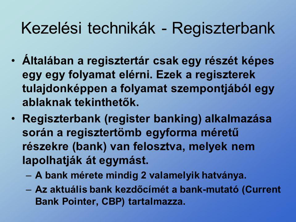 Kezelési technikák - Regiszterbank •Általában a regisztertár csak egy részét képes egy egy folyamat elérni. Ezek a regiszterek tulajdonképpen a folyam