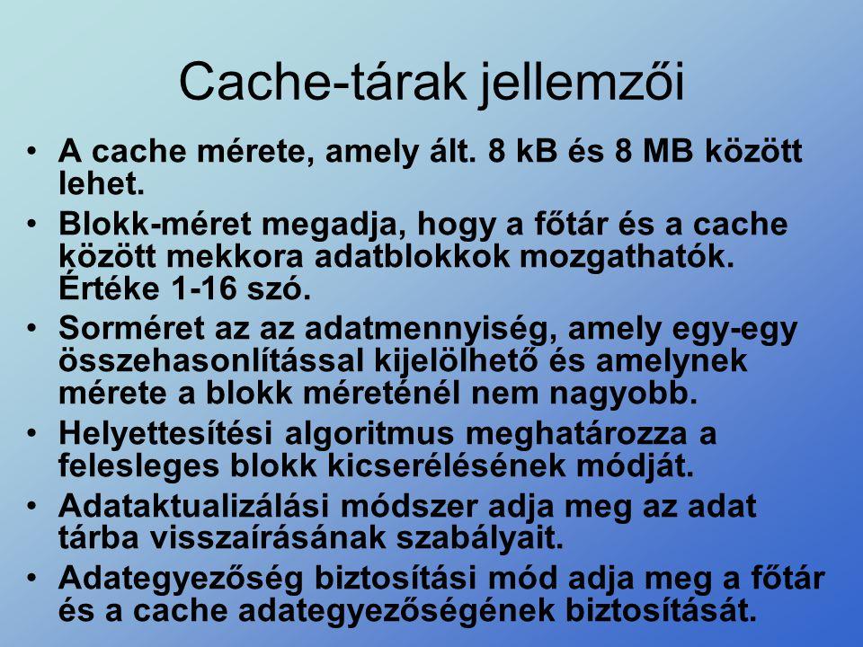 Cache-tárak jellemzői •A cache mérete, amely ált. 8 kB és 8 MB között lehet. •Blokk-méret megadja, hogy a főtár és a cache között mekkora adatblokkok