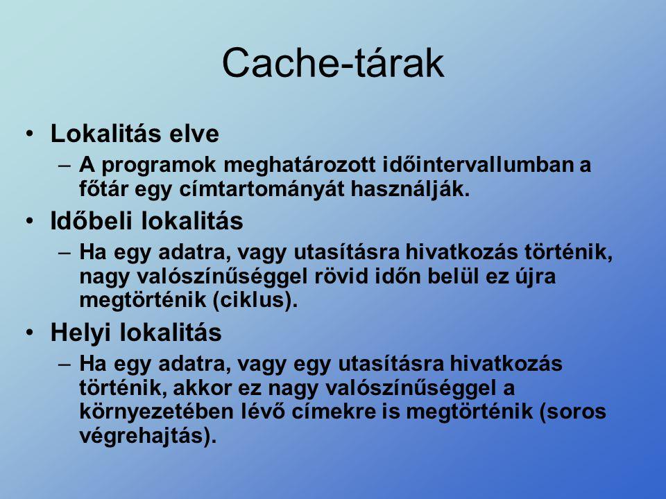 Cache-tárak •Lokalitás elve –A programok meghatározott időintervallumban a főtár egy címtartományát használják. •Időbeli lokalitás –Ha egy adatra, vag
