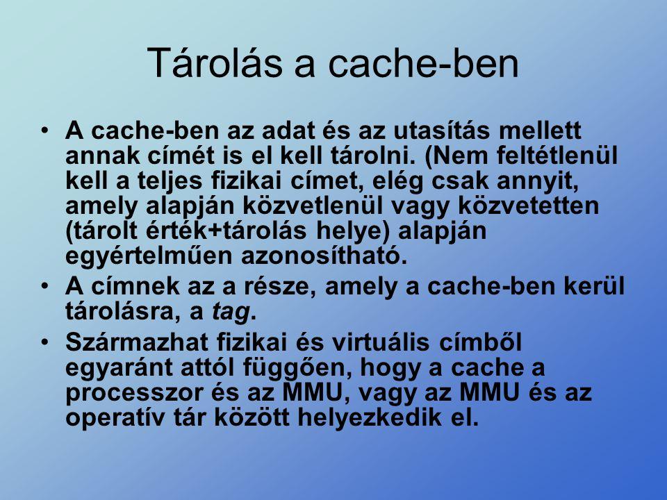Tárolás a cache-ben •A cache-ben az adat és az utasítás mellett annak címét is el kell tárolni. (Nem feltétlenül kell a teljes fizikai címet, elég csa