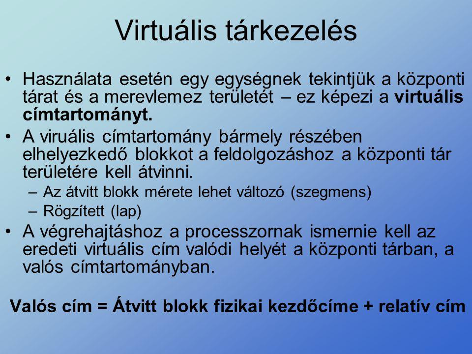 Virtuális tárkezelés •Használata esetén egy egységnek tekintjük a központi tárat és a merevlemez területét – ez képezi a virtuális címtartományt. •A v