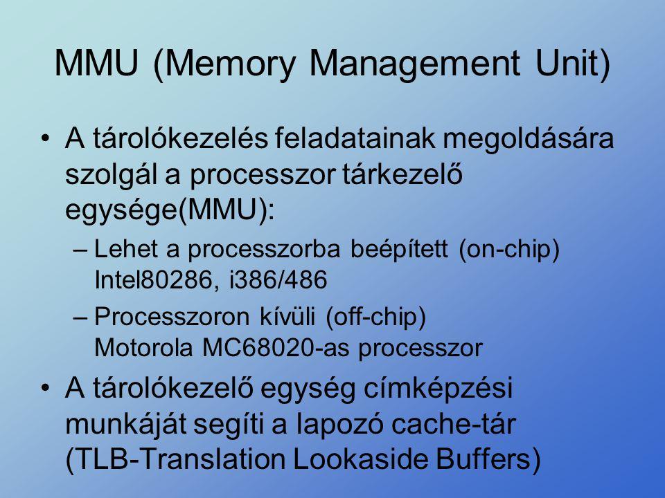 MMU (Memory Management Unit) •A tárolókezelés feladatainak megoldására szolgál a processzor tárkezelő egysége(MMU): –Lehet a processzorba beépített (o