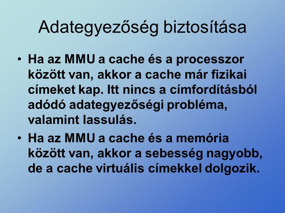Adategyezőség biztosítása •Ha az MMU a cache és a processzor között van, akkor a cache már fizikai címeket kap. Itt nincs a címfordításból adódó adate