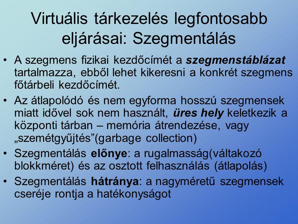 Virtuális tárkezelés legfontosabb eljárásai: Szegmentálás •A szegmens fizikai kezdőcímét a szegmenstáblázat tartalmazza, ebből lehet kikeresni a konkr