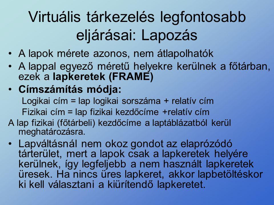 Virtuális tárkezelés legfontosabb eljárásai: Lapozás •A lapok mérete azonos, nem átlapolhatók •A lappal egyező méretű helyekre kerülnek a főtárban, ez