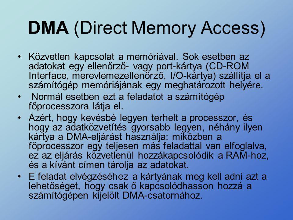 DMA (Direct Memory Access) •Közvetlen kapcsolat a memóriával. Sok esetben az adatokat egy ellenőrző- vagy port-kártya (CD-ROM Interface, merevlemezell