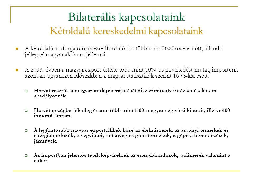 Bilaterális kapcsolataink Kétoldalú kereskedelmi kapcsolataink  A kétoldalú áruforgalom az ezredforduló óta több mint ötszörösére nőtt, állandó jelleggel magyar aktívum jellemzi.