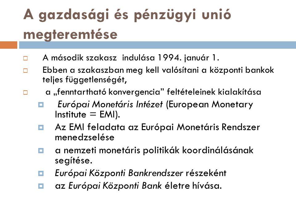 A gazdasági és pénzügyi unió megteremtése  A második szakasz indulása 1994. január 1.  Ebben a szakaszban meg kell valósítani a központi bankok telj