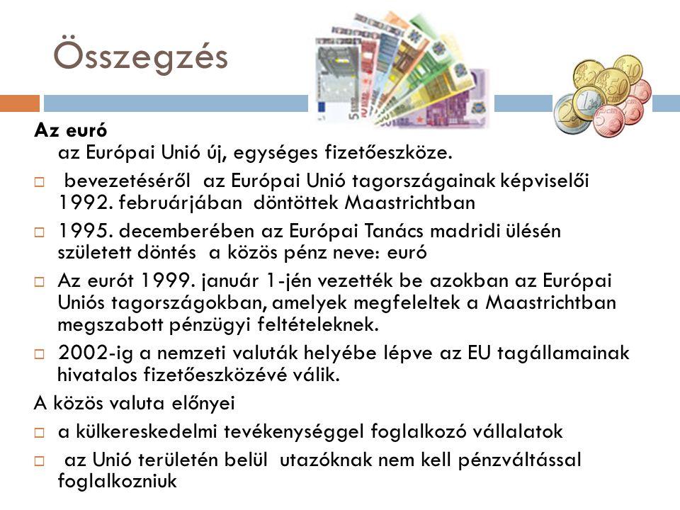Összegzés Az euró az Európai Unió új, egységes fizetőeszköze.  bevezetéséről az Európai Unió tagországainak képviselői 1992. februárjában döntöttek M