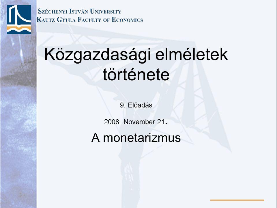 I.Az ortodox monetarizmus •Monetarista ellenforradalom •Friedman •Chicago, 50-es évek 2.