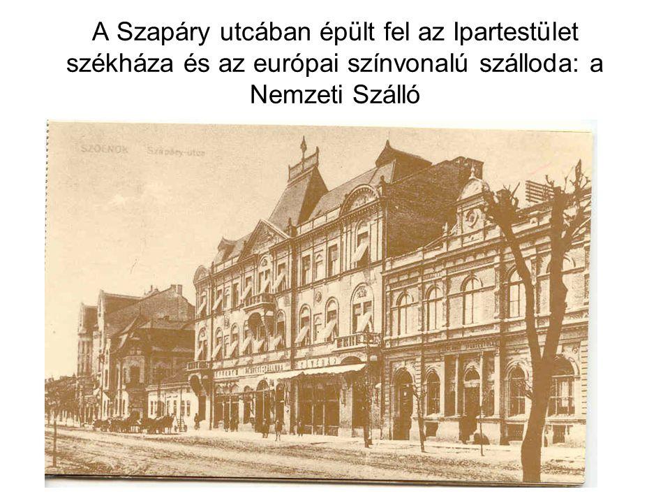 A Szapáry utcában épült fel az Ipartestület székháza és az európai színvonalú szálloda: a Nemzeti Szálló