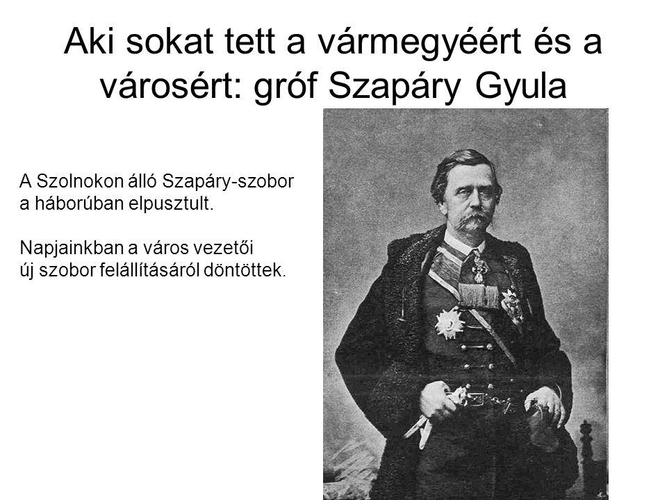 Aki sokat tett a vármegyéért és a városért: gróf Szapáry Gyula A Szolnokon álló Szapáry-szobor a háborúban elpusztult.