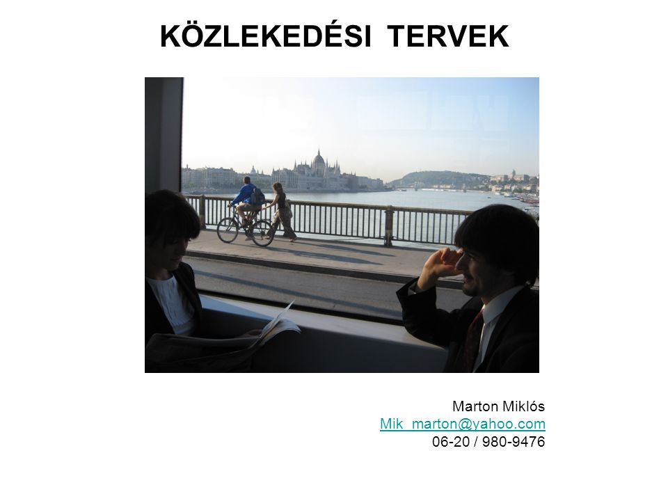 KÖZLEKEDÉSI TERVEK Marton Miklós Mik_marton@yahoo.com 06-20 / 980-9476 Mik_marton@yahoo.com