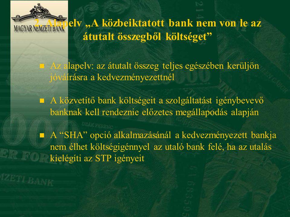 """2. Alapelv """"A közbeiktatott bank nem von le az átutalt összegből költséget"""" n Az alapelv: az átutalt összeg teljes egészében kerüljön jóváírásra a ked"""