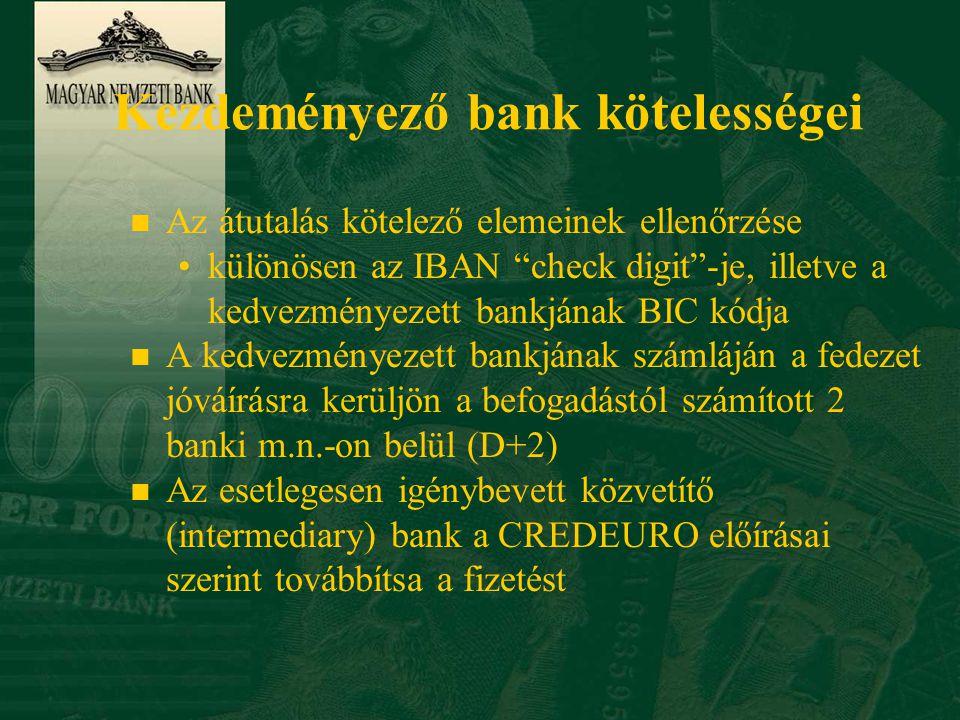 Kezdeményező bank kötelességei n Az átutalás kötelező elemeinek ellenőrzése •különösen az IBAN check digit -je, illetve a kedvezményezett bankjának BIC kódja n A kedvezményezett bankjának számláján a fedezet jóváírásra kerüljön a befogadástól számított 2 banki m.n.-on belül (D+2) n Az esetlegesen igénybevett közvetítő (intermediary) bank a CREDEURO előírásai szerint továbbítsa a fizetést