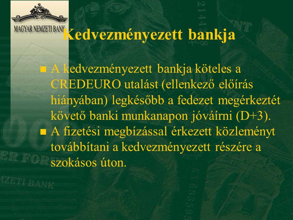 Kedvezményezett bankja n A kedvezményezett bankja köteles a CREDEURO utalást (ellenkező előírás hiányában) legkésőbb a fedezet megérkeztét követő banki munkanapon jóváírni (D+3).