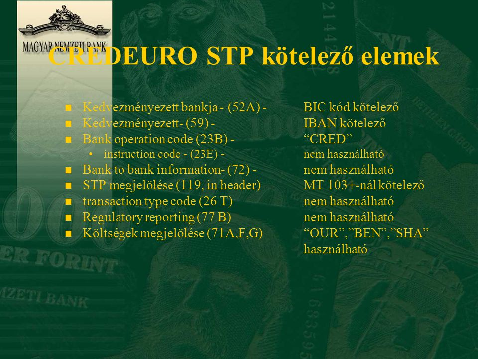"""CREDEURO STP kötelező elemek n Kedvezményezett bankja - (52A) - BIC kód kötelező n Kedvezményezett- (59) -IBAN kötelező n Bank operation code (23B) -"""""""