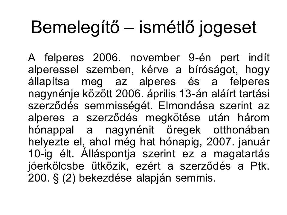 Bemelegítő – ismétlő jogeset A felperes 2006. november 9-én pert indít alperessel szemben, kérve a bíróságot, hogy állapítsa meg az alperes és a felpe
