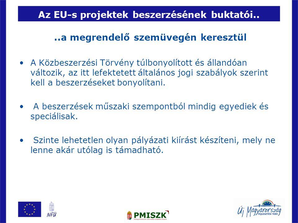 13 Az EU-s projektek beszerzésének buktatói....a megrendelő szemüvegén keresztül •A Közbeszerzési Törvény túlbonyolított és állandóan változik, az itt lefektetett általános jogi szabályok szerint kell a beszerzéseket bonyolítani.