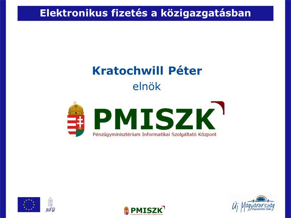 Elektronikus fizetés a közigazgatásban Kratochwill Péter elnök 2