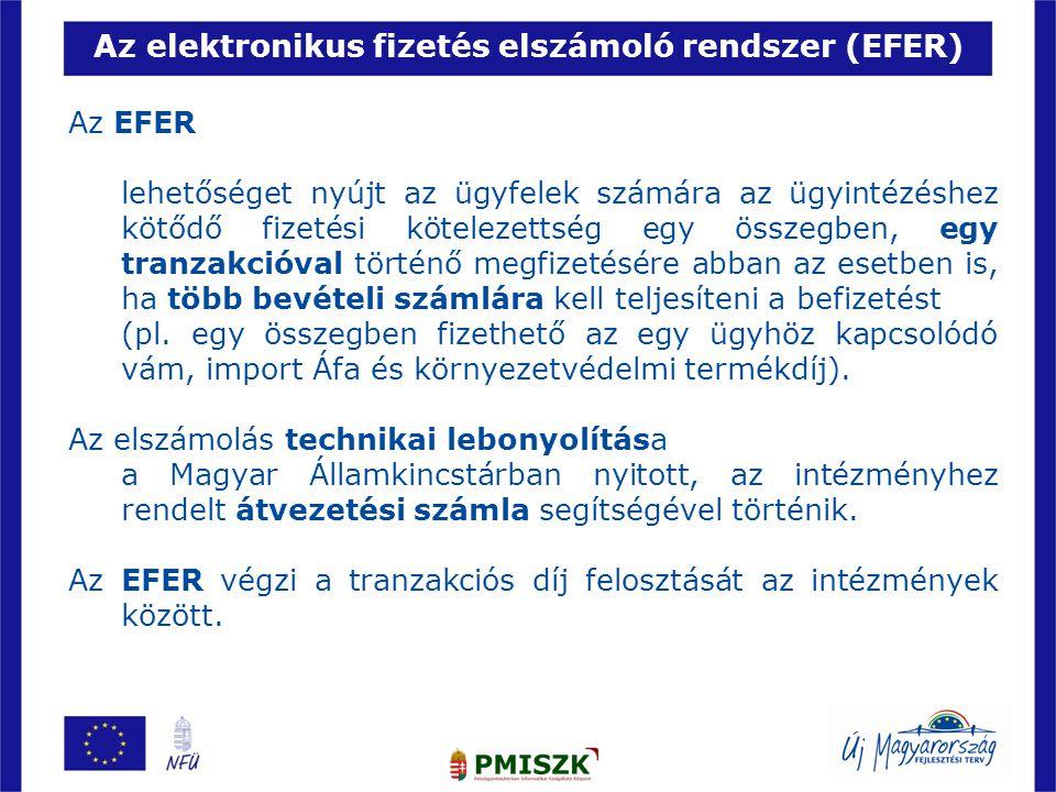 Az elektronikus fizetés elszámoló rendszer (EFER) Az EFER lehetőséget nyújt az ügyfelek számára az ügyintézéshez kötődő fizetési kötelezettség egy összegben, egy tranzakcióval történő megfizetésére abban az esetben is, ha több bevételi számlára kell teljesíteni a befizetést (pl.