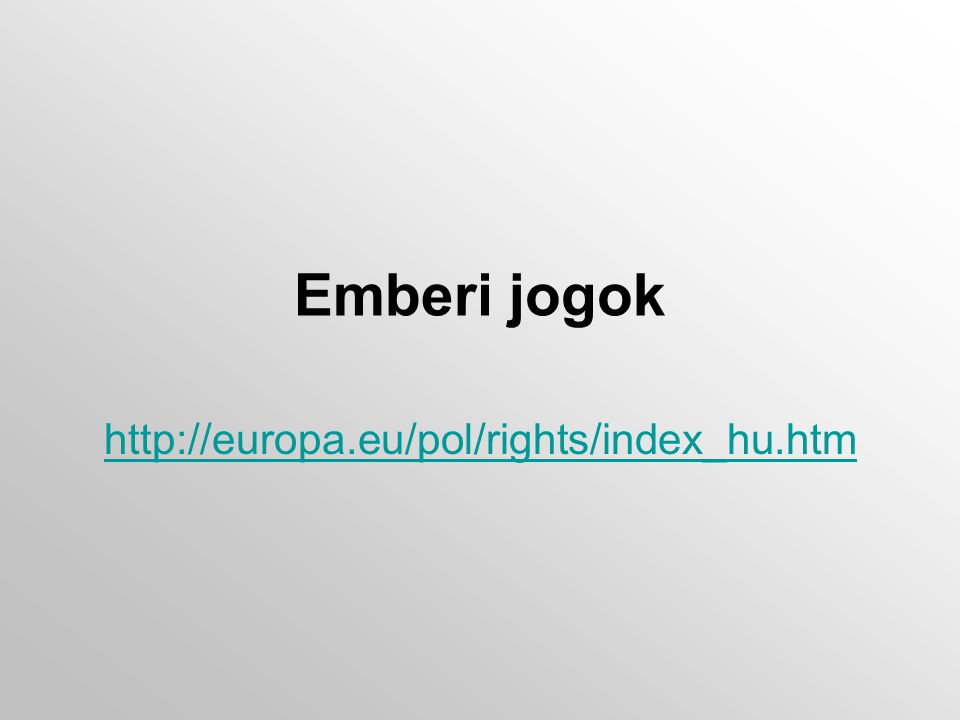 Emberi jogok http://europa.eu/pol/rights/index_hu.htm