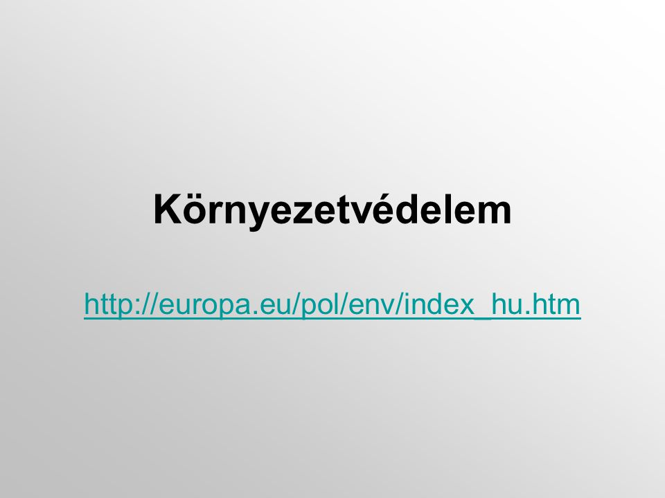 Környezetvédelem http://europa.eu/pol/env/index_hu.htm