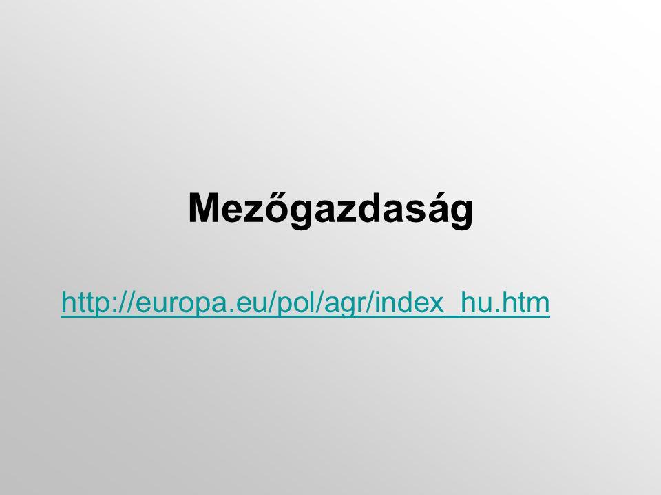 Mezőgazdaság http://europa.eu/pol/agr/index_hu.htm