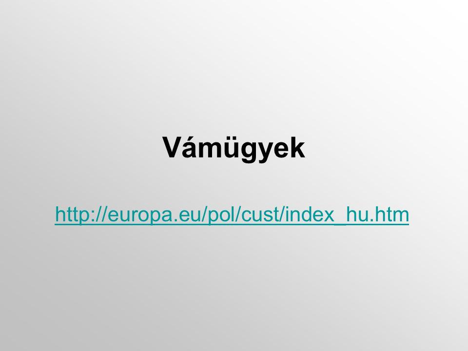 Vámügyek http://europa.eu/pol/cust/index_hu.htm