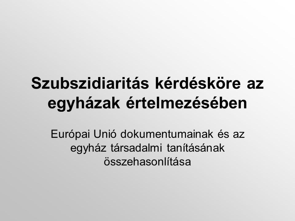 Szubszidiaritás kérdésköre az egyházak értelmezésében Európai Unió dokumentumainak és az egyház társadalmi tanításának összehasonlítása
