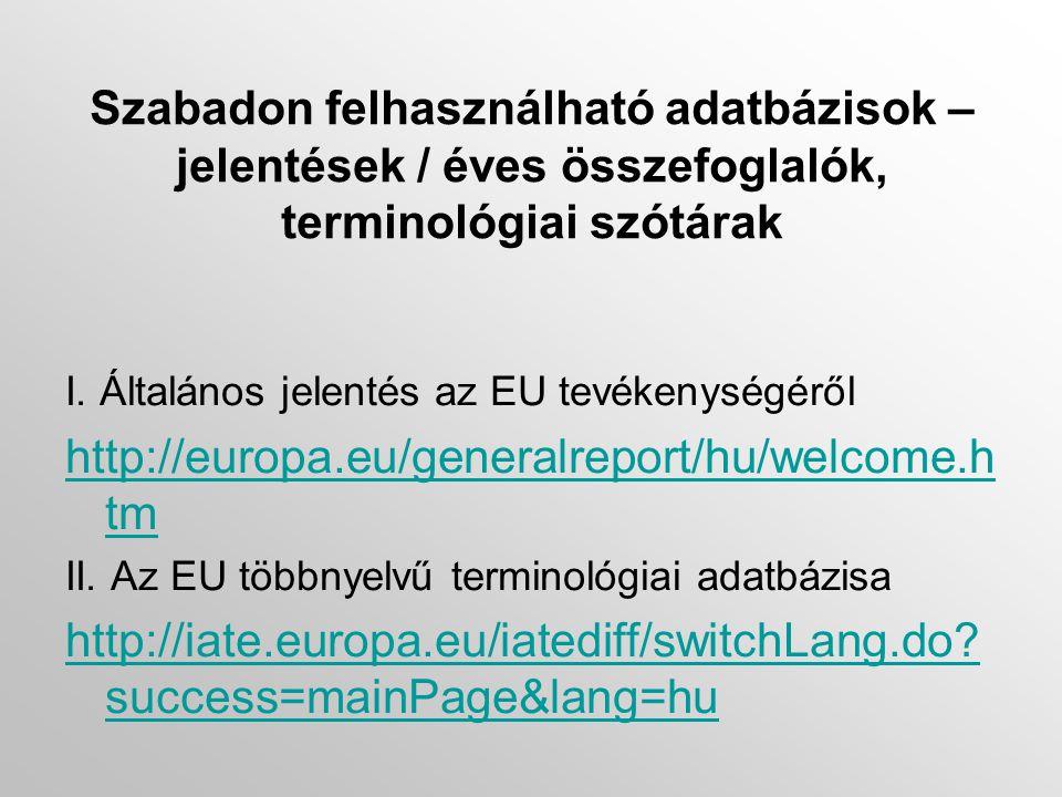 Európai Parlament: a polgárok hangja •Az EU közvetlenül választott jogalkotó szerve •Feladatai: •Európai jogszabályok elfogadása •Demokratikus felügyelet •Költségvetési hatalom •http://europa.eu/institutions/inst/parliam ent/index_hu.htmhttp://europa.eu/institutions/inst/parliam ent/index_hu.htm