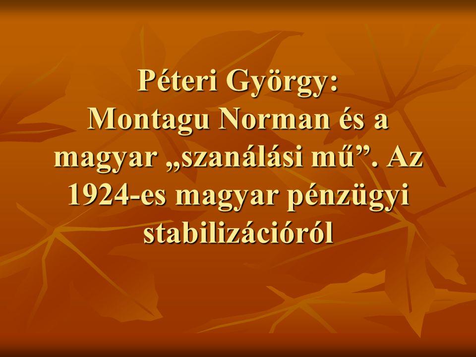 """Péteri György: Montagu Norman és a magyar """"szanálási mű ."""