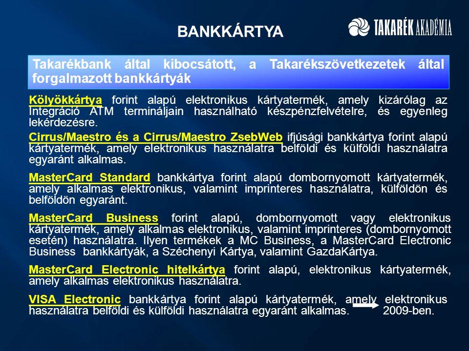 BANKKÁRTYA Takarékbank által kibocsátott, a Takarékszövetkezetek által forgalmazott bankkártyák Kölyökkártya forint alapú elektronikus kártyatermék, amely kizárólag az Integráció ATM termináljain használható készpénzfelvételre, és egyenleg lekérdezésre.