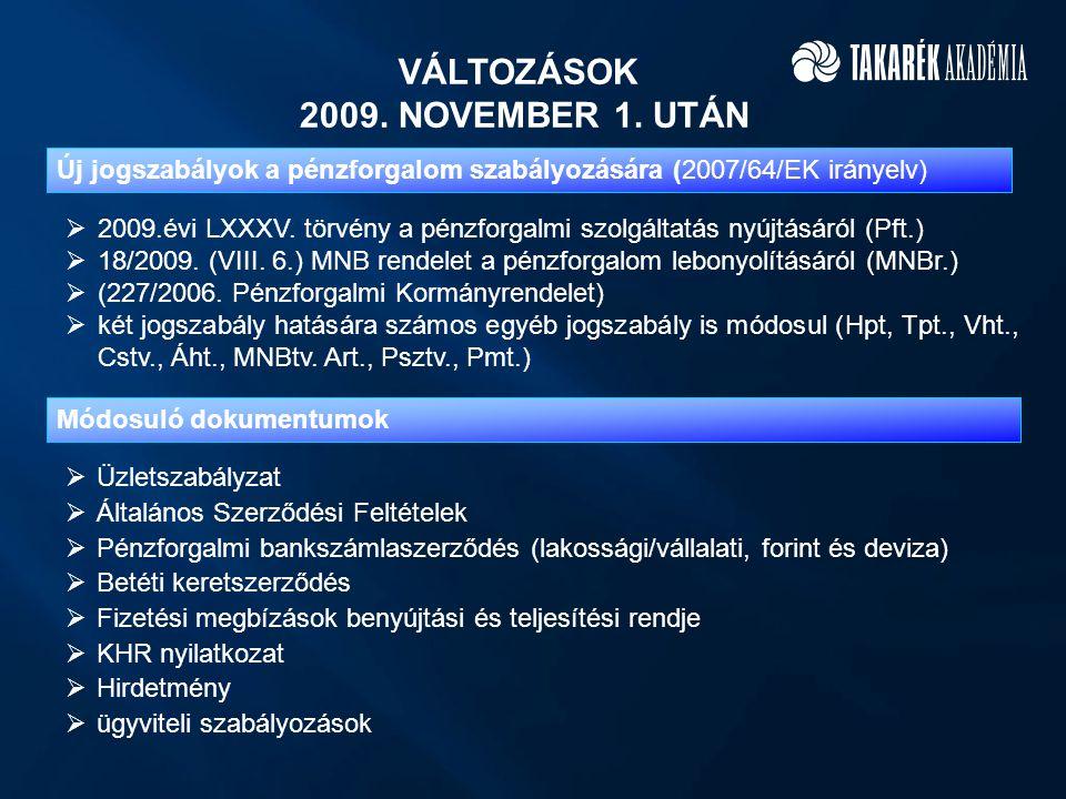 VÁLTOZÁSOK 2009. NOVEMBER 1. UTÁN  2009.évi LXXXV. törvény a pénzforgalmi szolgáltatás nyújtásáról (Pft.)  18/2009. (VIII. 6.) MNB rendelet a pénzfo