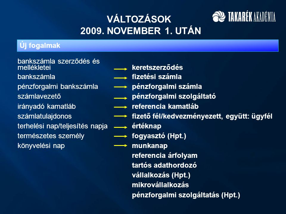 VÁLTOZÁSOK 2009. NOVEMBER 1. UTÁN bankszámla szerződés és mellékletei keretszerződés bankszámla fizetési számla pénzforgalmi bankszámla pénzforgalmi s