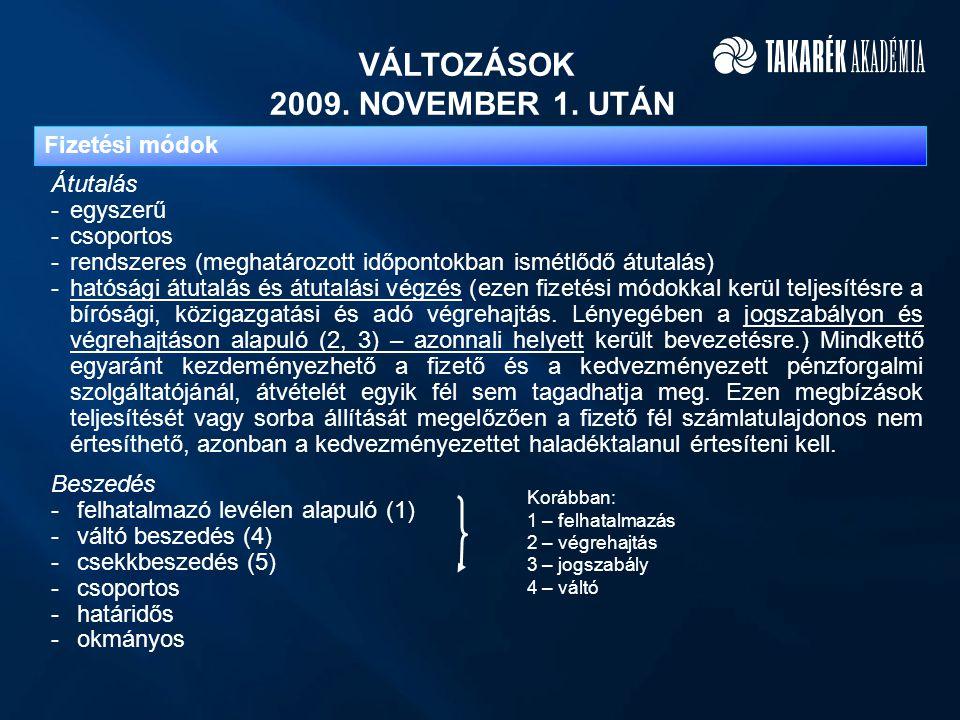 VÁLTOZÁSOK 2009. NOVEMBER 1. UTÁN Átutalás -egyszerű -csoportos -rendszeres (meghatározott időpontokban ismétlődő átutalás) -hatósági átutalás és átut