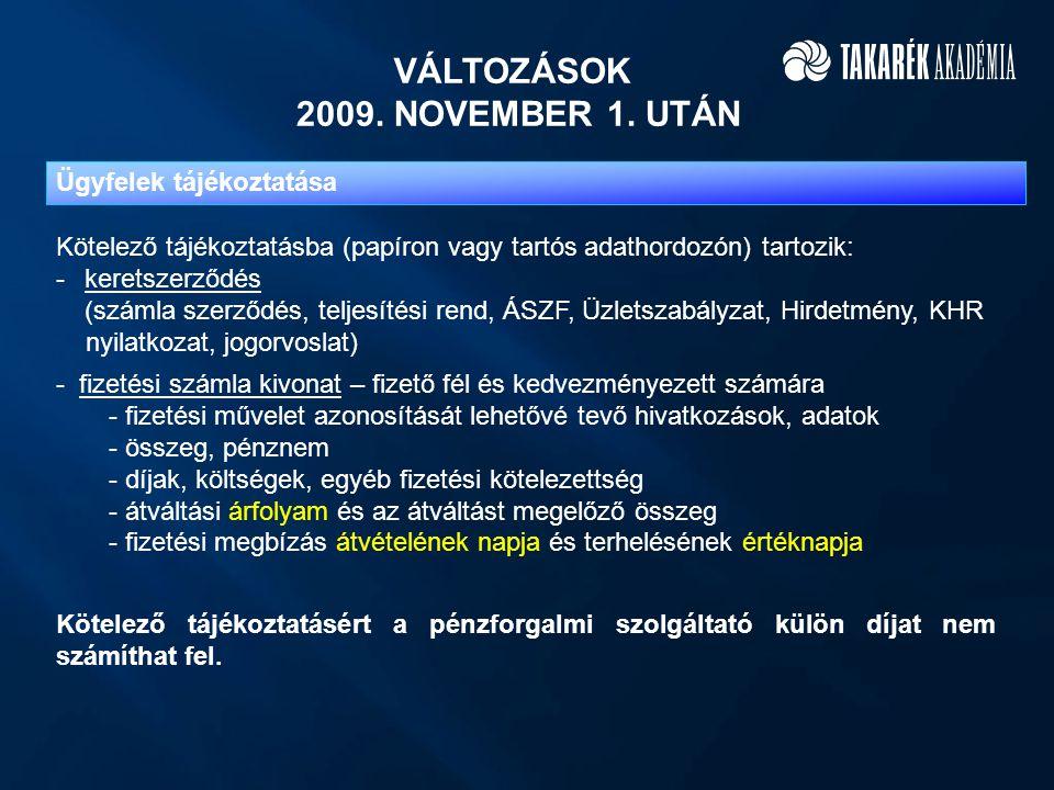 VÁLTOZÁSOK 2009. NOVEMBER 1. UTÁN Kötelező tájékoztatásba (papíron vagy tartós adathordozón) tartozik: - keretszerződés (számla szerződés, teljesítési