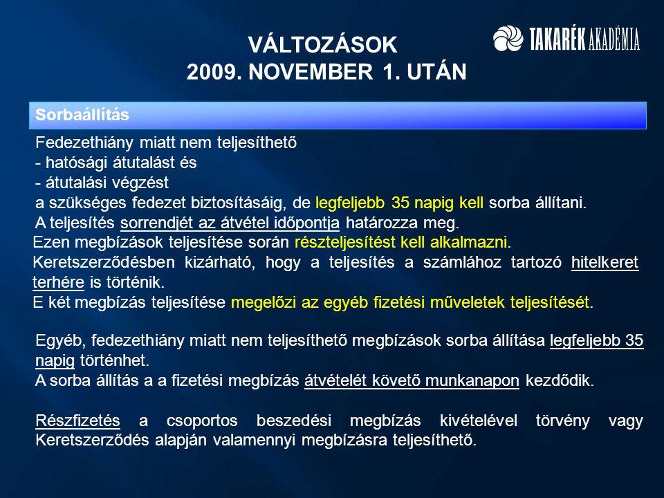 VÁLTOZÁSOK 2009. NOVEMBER 1. UTÁN Fedezethiány miatt nem teljesíthető - hatósági átutalást és - átutalási végzést a szükséges fedezet biztosításáig, d
