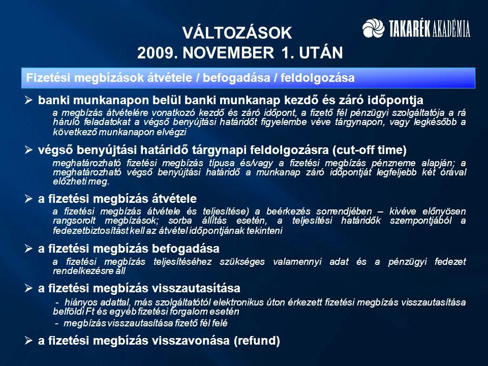 VÁLTOZÁSOK 2009. NOVEMBER 1. UTÁN  banki munkanapon belül banki munkanap kezdő és záró időpontja a megbízás átvételére vonatkozó kezdő és záró időpon