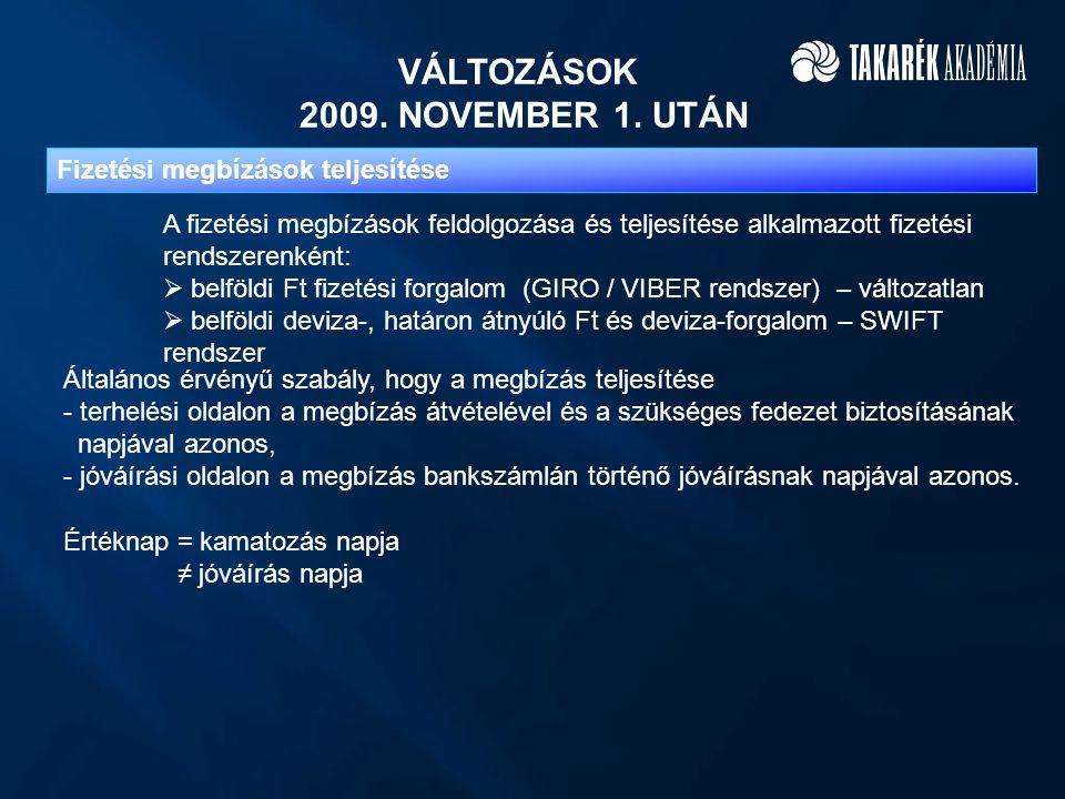 VÁLTOZÁSOK 2009. NOVEMBER 1. UTÁN Fizetési megbízások teljesítése A fizetési megbízások feldolgozása és teljesítése alkalmazott fizetési rendszerenkén