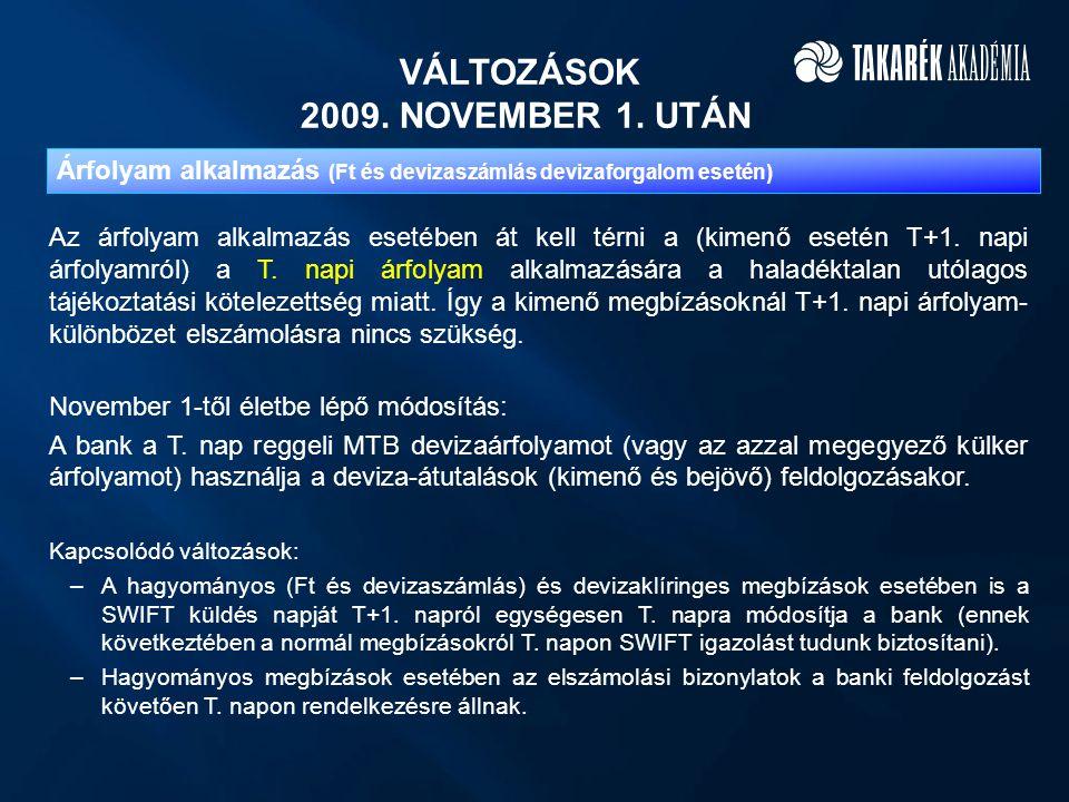 VÁLTOZÁSOK 2009. NOVEMBER 1. UTÁN Az árfolyam alkalmazás esetében át kell térni a (kimenő esetén T+1. napi árfolyamról) a T. napi árfolyam alkalmazásá