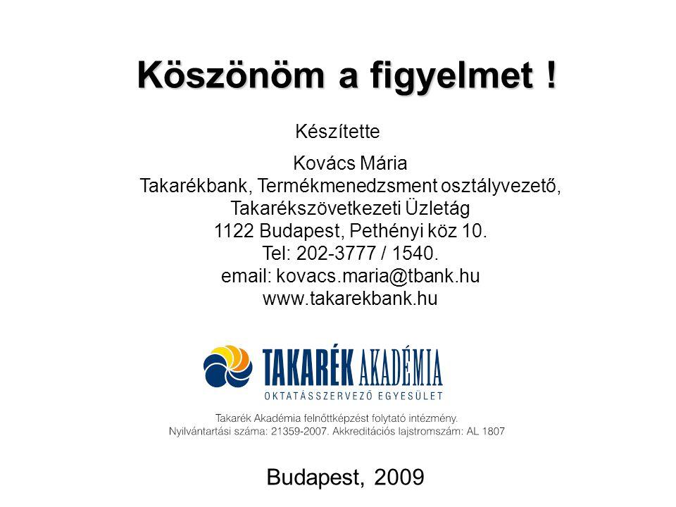 Budapest, 2009 Kovács Mária Takarékbank, Termékmenedzsment osztályvezető, Takarékszövetkezeti Üzletág 1122 Budapest, Pethényi köz 10. Tel: 202-3777 /