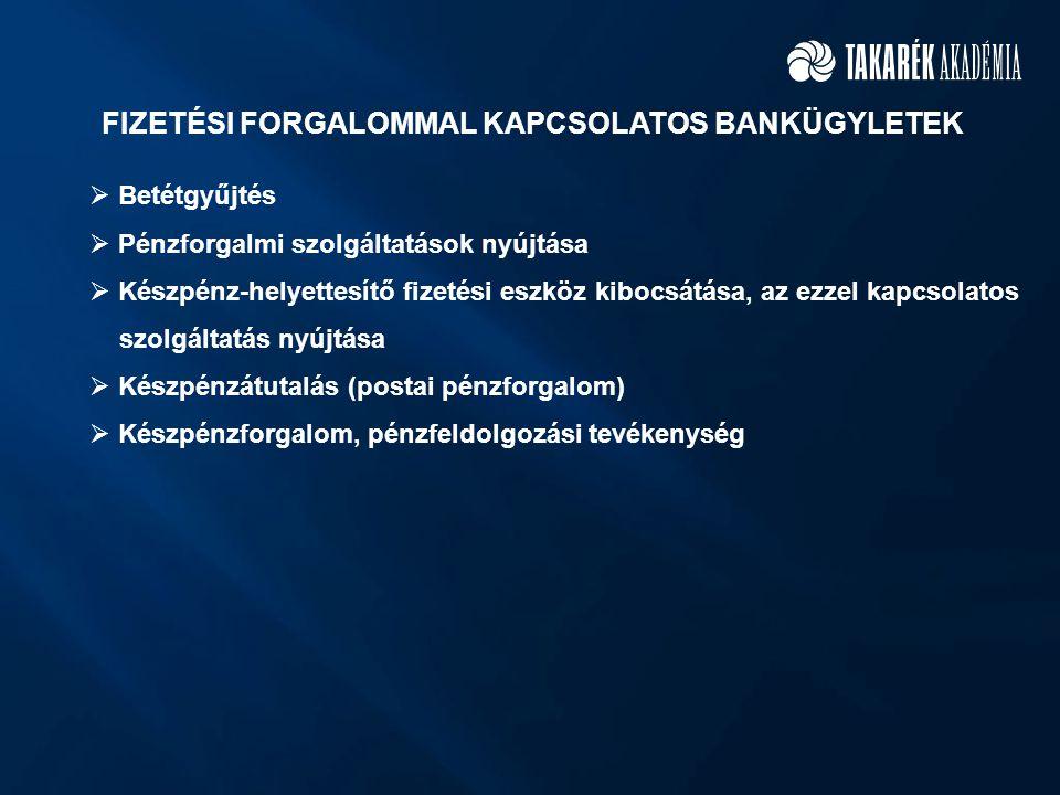 FIZETÉSI FORGALOMMAL KAPCSOLATOS BANKÜGYLETEK  Betétgyűjtés  Pénzforgalmi szolgáltatások nyújtása  Készpénz-helyettesítő fizetési eszköz kibocsátása, az ezzel kapcsolatos szolgáltatás nyújtása  Készpénzátutalás (postai pénzforgalom)  Készpénzforgalom, pénzfeldolgozási tevékenység