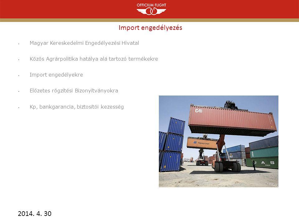 Import engedélyezés • Magyar Kereskedelmi Engedélyezési Hivatal • Közös Agrárpolitika hatálya alá tartozó termékekre • Import engedélyekre • Előzetes rögzítési Bizonyítványokra • Kp, bankgarancia, biztosítói kezesség 2014.
